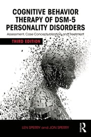 Cognitive Behavior Therapy of DSM-5 Personality Disorders - Assessment, Case Conceptualization, and Treatment ebook by Len Sperry,Jon Sperry
