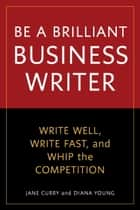 Be a Brilliant Business Writer ebook by Jane Curry,Diana Young