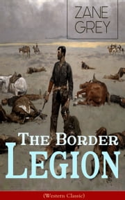 The Border Legion (Western Classic) - Wild West Adventure ebook by Zane Grey