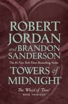 Towers of Midnight - Book Thirteen of The Wheel of Time ebook by Robert Jordan, Brandon Sanderson