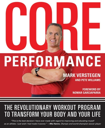 Core Performance - The Revolutionary Workout Program to Transform Your Body and Your Life ebook by Mark Verstegen,Pete Williams
