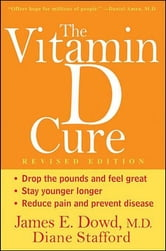 The Vitamin D Cure, Revised ebook by James Dowd MD,Diane Stafford