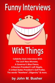 Funny Interviews With Things ebook by John M. Busher