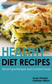 Healthy Diet Recipes: Blood Type Recipes and Comfort Foods ebook by Susan Ramirez,Kathleen Wilson