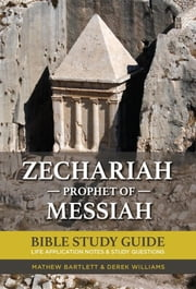 Zechariah: The Prophet of Messiah - Bible Study Guide ebook by Mathew Bartlett,Derek Williams
