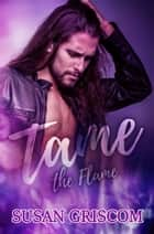 Tame the Flame - The Sectorium Series, #3 ebook by Susan Griscom