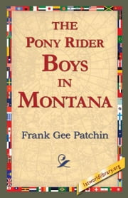 The Pony Rider Boys In Montana ebook by Patchin, Frank Gee