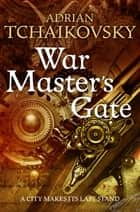 War Master's Gate ebook by Adrian Tchaikovsky