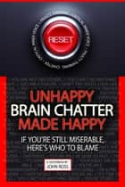 Unhappy Brain Chatter Made Happy ebook by John Ross