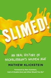 Slimed! - An Oral History of Nickelodeon's Golden Age ebook by Mathew Klickstein