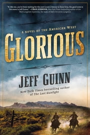 Glorious - A Novel of the American West ebook by Jeff Guinn