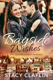 Bayside Wishes - A Sweet Romance ebook by Stacy Claflin