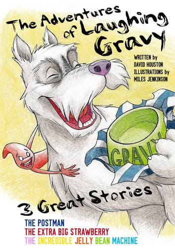 The Adventures of Laughing Gravy - The Postman, The Extra Big Strawberry, The Incredible Jelly Bean Machine ebook by David Houston