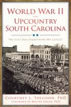 World War II and Upcountry South Carolina ebook by Courtney L. Tollison PhD,Walter Edgar PhD