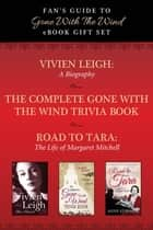 Fan's Guide to Gone With The Wind eBook Bundle - Collected Biographies of Margaret Mitchell, Vivien Leigh, and Gone With the Wind Trivia ebook by Taylor Trade Publishing