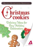 Holiday Entertaining Essentials: Christmas Cookies: Delicious ideas for easy holiday celebrations ebook by Editors of Adams Media