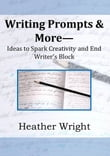 Writing Prompts & More: Ideas to Spark Creativity and End Writer's Block