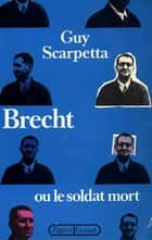 Brecht ou le soldat mort ebook by Guy Scarpetta