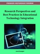 Research Perspectives and Best Practices in Educational Technology Integration ebook by Jared Keengwe
