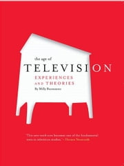 The Age of Television: Experiences and Theories ebook by Milly Buonanno
