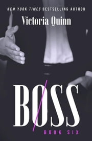 Boss Book Six - Boss, #6 ebook by Victoria Quinn