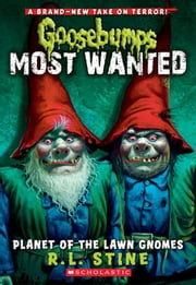 Goosebumps Most Wanted #1: Planet of the Lawn Gnomes ebook by R.L. Stine