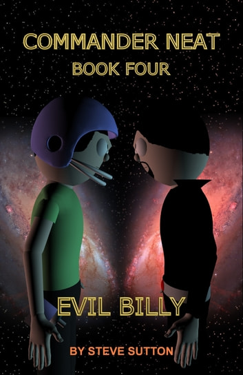 Commander Neat: Book Four - Evil Billy ebook by Steve Sutton