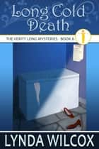 Long Cold Death - The Verity Long Mysteries, #6 ebook by Lynda Wilcox