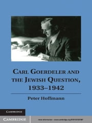 Carl Goerdeler and the Jewish Question, 1933–1942 ebook by Peter Hoffmann