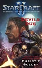 StarCraft II: Devils' Due ebook by Christie Golden