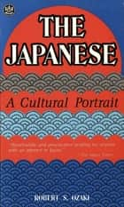 The Japanese A Cultural Portrait ebook by Robert S. Ozaki
