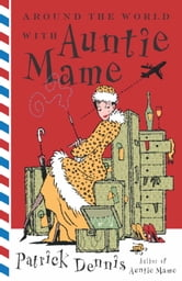 Around the World With Auntie Mame ebook by Patrick Dennis