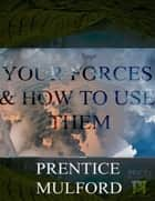 Your Forces and How To Use Them Volumes I to VI Annotated By Nsingo Sakala ebook by Nsingo Sakala, Mulford Prentice