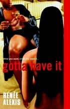 Gotta Have It ebook by Renee Alexis