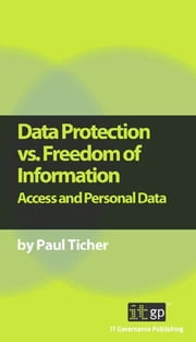 Data Protection vs. Freedom of Information - Access and Personal Data ebook by Paul Ticher
