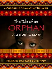 The Tale of an Orphan - A Lesson To Learn eBook par Richard Paa Kofi Botchwey