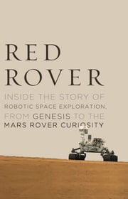 Red Rover - Inside the Story of Robotic Space Exploration, from Genesis to the Mars Rover Curiosity ebook by Roger Wiens
