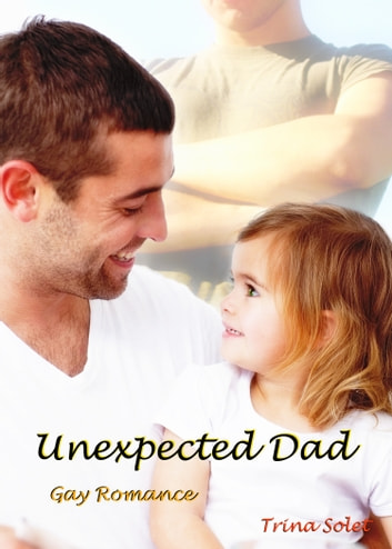 Unexpected Dad: Gay Romance ebook by Trina Solet