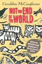 Not the End of the World ebook by Geraldine McCaughrean