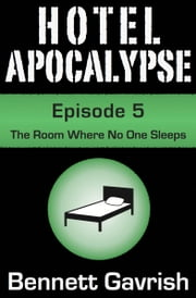 Hotel Apocalypse #5: The Room Where No One Sleeps ebook by Bennett Gavrish
