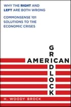 American Gridlock ebook by H. Woody Brock