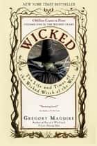Wicked - Life and Times of the Wicked Witch of the West ebook by Gregory Maguire