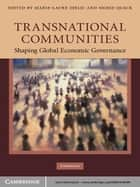 Transnational Communities - Shaping Global Economic Governance ebook by Marie-Laure Djelic, Sigrid Quack