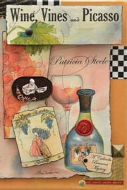 Wine, Vines and Picasso - A Callinda Beauvais Mystery Series, #2 ebook by Patricia Steele