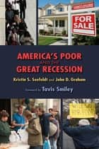 America's Poor and the Great Recession ebook by Kristin Seefeldt,John D. Graham,Tavis Smiley
