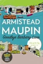 "Goodbye Barbary Lane - ""Tales of the City"" Books 7-9 ebook by Armistead Maupin"