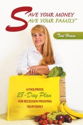 Save Your Money, Save Your Family - A Foolproof, 28-Day Plan for Recession Proofing Your Family ebook by Toni House