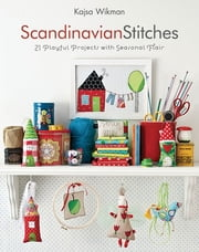 Scandinavian Stitches - 21 Playful Projects with Seasonal Flair ebook by Kajsa Wikman