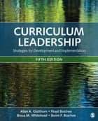 Curriculum Leadership - Strategies for Development and Implementation ebook by Allan A. Glatthorn, Dr. Floyd A. Boschee, Bruce M. Whitehead,...