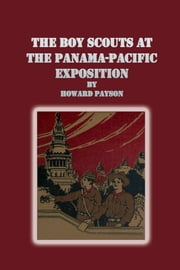 The Boy Scouts at the Panama-Pacific Exposition By ebook by Howard Payson